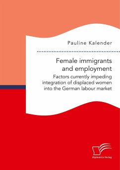 Female immigrants and employment. Factors currently impeding integration of displaced women into the German labour market - Kalender, Pauline