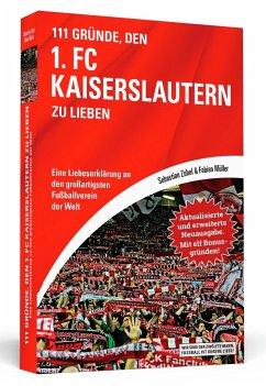 111 Gründe, den 1. FC Kaiserslautern zu lieben - Erweiterte Neuausgabe mit 11 Bonusgründen! - Zobel, Sebastian; Müller, Fabian