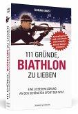 111 Gründe, Biathlon zu lieben - Erweiterte Neuausgabe mit 11 Bonusgründen!