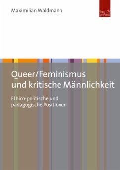 Queer/Feminismus und kritische Männlichkeit - Waldmann, Maximilian