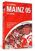 111 Gründe, Mainz 05 zu lieben - Erweiterte Neuausgabe mit 11 Bonusgründen!