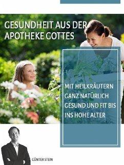 Gesundheit aus der Apotheke Gottes (eBook, ePUB) - Stein, Günter