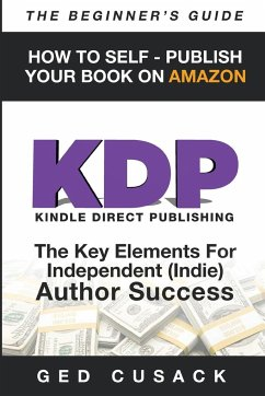 KDP - HOW TO SELF - PUBLISH YOUR BOOK ON AMAZON-The Beginner's Guide - Cusack, Gerrard