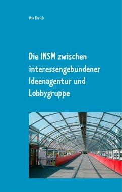 Die INSM zwischen interessengebundener Ideenagentur und Lobbygruppe (eBook, ePUB) - Ehrich, Udo