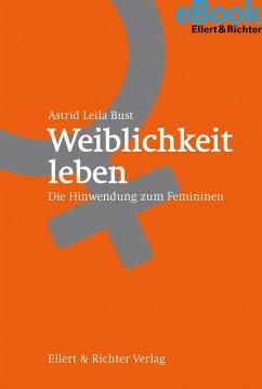 Weiblichkeit leben (eBook, ePUB) - Bust, Astrid Leila