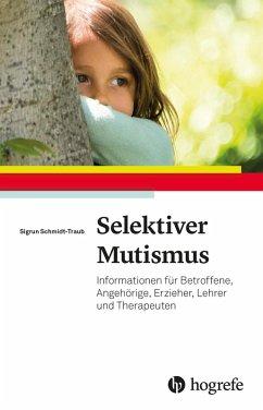 Selektiver Mutismus (eBook, PDF) - Schmidt-Traub, Sigrun
