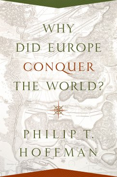 Why Did Europe Conquer the World? (eBook, PDF) - Hoffman, Philip T.