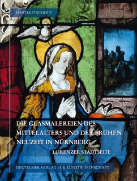 Die Glasmalereien des Mittelalters und der frühen Neuzeit in Nürnberg - Scholz, Hartmut
