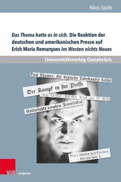 Das Thema hatte es in sich. Die Reaktion der deutschen und amerikanischen Presse auf Erich Maria Remarques Im Westen nichts Neues - Späth, Nikos
