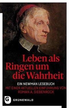 Leben als Ringen um die Wahrheit - Newman, John Henry