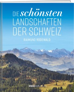 Die schönsten Landschaften der Schweiz - Rodewald, Raimund