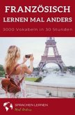 Französisch lernen mal anders - 3000 Vokabeln in 30 Stunden