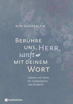 Berühre uns, Herr, sanft mit deinem Wort - Klein, Kurt Rainer