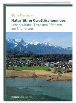 Naturführer Gwattlischenmoos - Thalmann, Elena