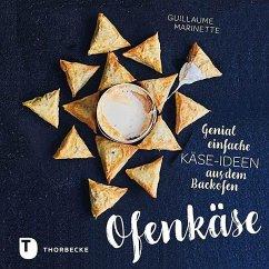 Ofenkäse - Genial einfache Käse-Ideen aus dem Backofen - Marinette, Guillaume