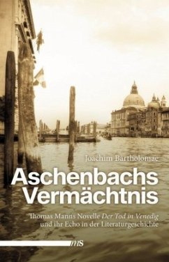 Aschenbachs Vermächtnis - Bartholomae, Joachim