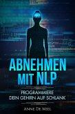 Abnehmen mit NLP - Programmiere Dein Gehirn auf schlank - Manipuliere Dein Unterbewusstsein für Deine Traumfigur: Gewichtsabnahme - Gewichtsverlust - schlank werden mit Köpfchen (eBook, ePUB)