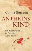 Anthrins Kind - Ein Kriminalfall in Parchim Anno 1698