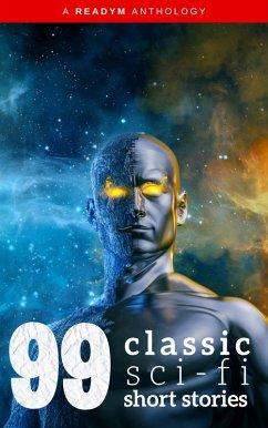 99 Classic Science-Fiction Short Stories: Works by Philip K. Dick, Ray Bradbury, Isaac Asimov, H.G. Wells, Edgar Allan Poe, Seabury Quinn, Jack London...and many more ! (eBook, ePUB)