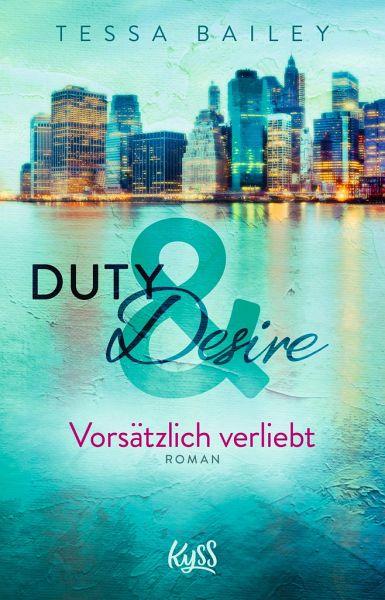 Duty & Desire Vorsätzlich verliebt Tessa Bailey