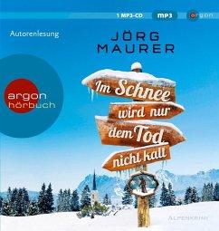 Im Schnee wird nur dem Tod nicht kalt / Kommissar Jennerwein ermittelt Bd.11 (1 MP3-CDs) - Maurer, Jörg