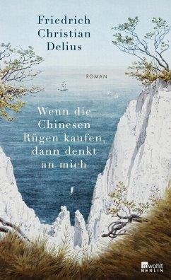 Wenn die Chinesen Rügen kaufen, dann denkt an mich - Delius, Friedrich Christian