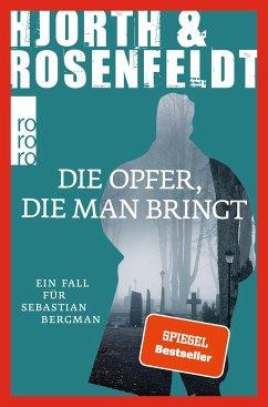 Die Opfer, die man bringt / Sebastian Bergman Bd.6 - Hjorth, Michael; Rosenfeldt, Hans