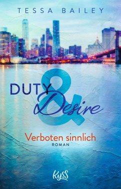Verboten sinnlich / Duty & Desire Bd.2 - Bailey, Tessa
