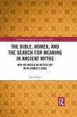 Bible, Homer, and the Search for Meaning in Ancient Myths (eBook, ePUB)