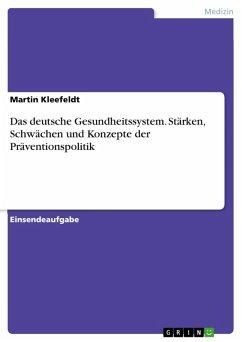 Das deutsche Gesundheitssystem. Stärken, Schwächen und Konzepte der Präventionspolitik (eBook, PDF)