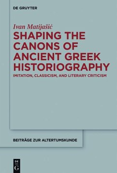 Shaping the Canons of Ancient Greek Historiography (eBook, ePUB) - Matijasic, Ivan