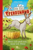 Wenn ich groß bin, werd ich Pferd / Der Esel Pferdinand Bd.7