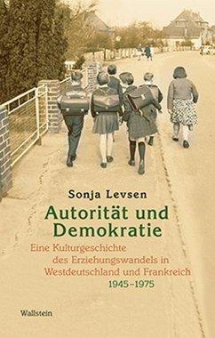 Autorität und Demokratie - Levsen, Sonja