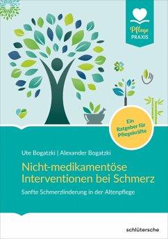 Nicht-medikamentöse Interventionen bei Schmerz - Bogatzki, Alexander;Bogatzki, Ute