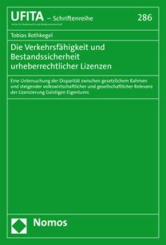 Die Verkehrsfähigkeit und Bestandssicherheit urheberrechtlicher Lizenzen - Rothkegel, Tobias