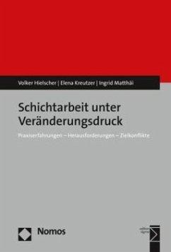 Schichtarbeit unter Veränderungsdruck - Hielscher, Volker;Kreutzer, Elena;Matthäi, Ingrid