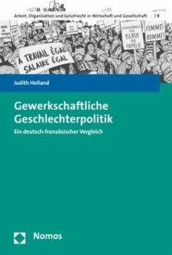 Gewerkschaftliche Geschlechterpolitik - Holland, Judith