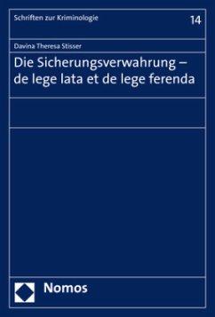 Die Sicherungsverwahrung - de lege lata et de lege ferenda - Stisser, Davina Theresa