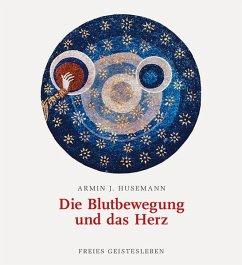 Die Blutbewegung und das Herz - Husemann, Armin J.
