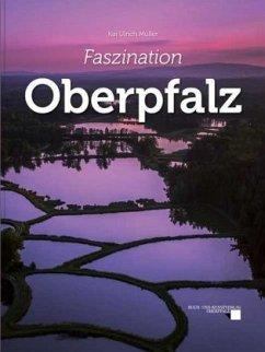 Faszination Oberpfalz - Müller, Kai U.