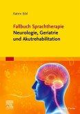 Fallbuch Sprachtherapie Neurologie, Geriatrie und Akutrehabilitation