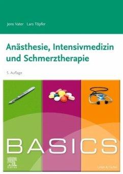 BASICS Anästhesie, Intensivmedizin und Schmerztherapie - Vater, Jens; Töpfer, Lars