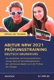 Abitur NRW 2021 Prüfungstraining für Klausur und Abitur - Deutsch Grundkurs.
