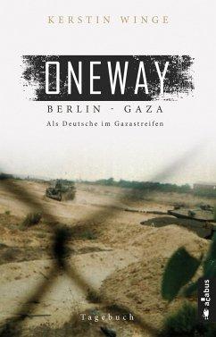 Oneway - Berlin-Gaza. Als Deutsche im Gazastreifen - Winge, Kerstin