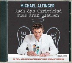 Auch das Christkind muss dran glauben, 1 Audio-CD - Altinger, Michael