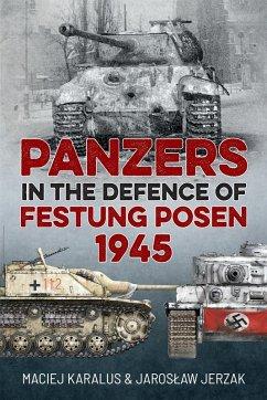 Panzers in the Defence of Festung Posen 1945 (eBook, ePUB) - Jaroslaw Jerzak, Jerzak