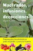 Macerados, infusiones, decocciones. Preparados biodinámicos para el jardín y para la huerta. (eBook, ePUB)