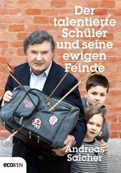 Der talentierte Schüler und seine ewigen Feinde - Salcher, Andreas