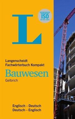 Langenscheidt Fachwörterbuch Kompakt Bauwesen Englisch - Gelbrich, Uli