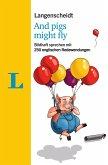 Langenscheidt And pigs might fly - mit Redewendungen und Quiz spielerisch lernen